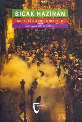 Nuray Sancar (Hrsg.): Sıcak Haziran. Sonraki Direnişe Mektup. Verlag Evrensel Basım Yayın. Istanbul 2013. ISBN: 9786054834358